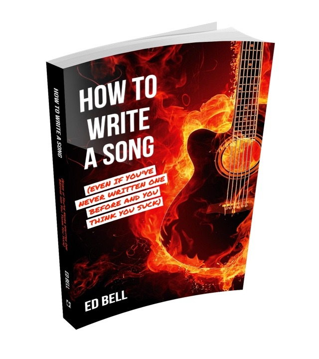 How to Write a Song (EvenIf You've Never Written One Before and You Think You Suck) - Ed Bell | The Song Foundry